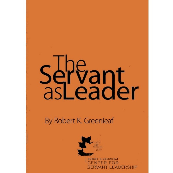 the servant as leader essay Servant leadership essay - as the research of management has evolved so has the concept and influence in leadership today's leaders face an extremely aggressive business environment where change is a constant issue.